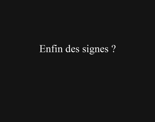 Enfin des signes ?